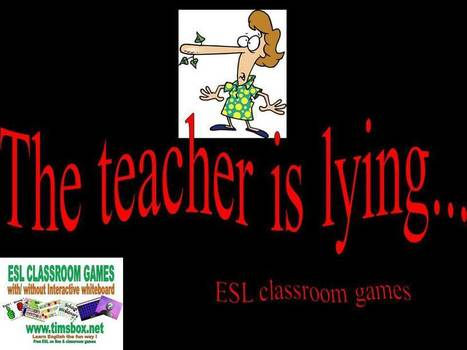 CLASSROOM GAMES - The teacher is lying.... | Teaching English ESL - Ressources anglais -timsbox | Scoop.it