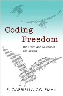 E. Gabriella Coleman: Coding Freedom: The Ethics and Aesthetics of Hacking (2012) | The Long Poiesis | Scoop.it