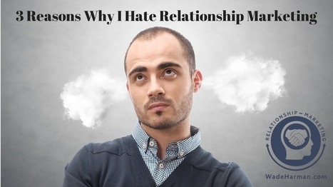 3 Reasons Why I Hate Relationship Marketing | Social Media Effectiveness | Scoop.it