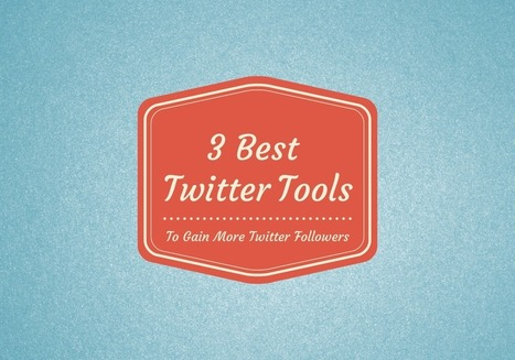 Tools to Gain More Twitter Followers | Social Media Today | Digital-News on Scoop.it today | Scoop.it
