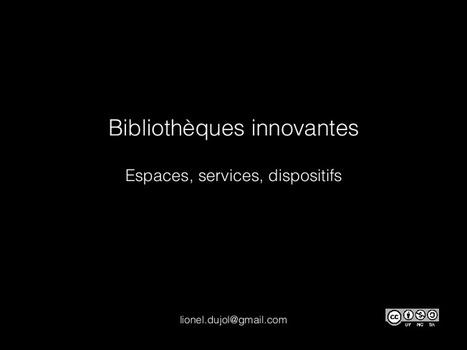 Bibliothèques innovantes : espaces, services, dispoitifs / Lionel Dujol | Rapprocher les bibliothèques-médiathèques de la vraie vie | Preparation concours assistant | Scoop.it