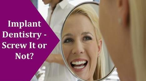 Implant Dentistry - Screw It or Not?| Healthy Smiles | HealthySmiles Dental Group | Scoop.it