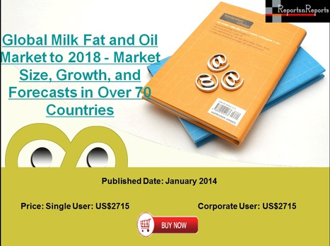 Milk Fat and Oil Market across Globe- Market Landscape, Growth & Trends by 2018 | Marketing Strategies & Research | Scoop.it