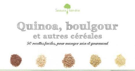 Quinoa, boulgour et autres céréales - comment manger sain et ... - Boursorama | Kilométrage alimentaire | Scoop.it