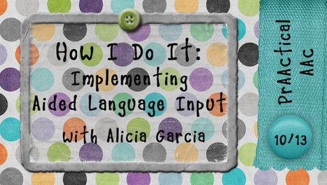 How I Do It: Implementing Aided Language Input with Alicia Garcia | Bridges to Communication | Scoop.it