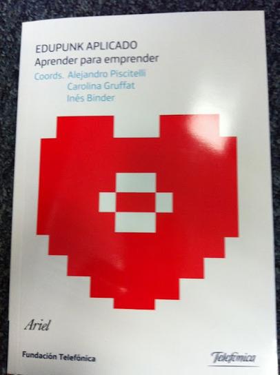 e-learning, conocimiento en red: #Edupunk Aplicado. Aprender para emprender. Nuevo libro Alejandro Piscitelli, Carolina Gruffat e Inés Binder | Educación flexible y abierta | Scoop.it