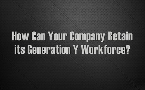How Can Your Company Retain its Gen Y Workforce? | Business Brainpower with the Human Touch | Scoop.it