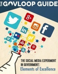 The Social Media Experiment in Government: Elements of Excellence (New GovLoop Guide) - GovLoop - Knowledge Network for Government | Social media for public engagement | Scoop.it