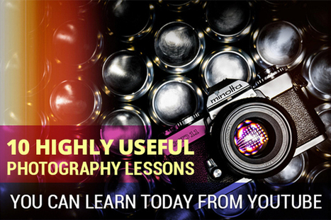 10 Highly Useful Photography Lessons You Can Learn Today From YouTube | PHOTOGRAPHY | Scoop.it