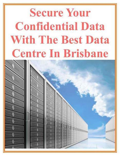 Secure Your Confidential Data With The Best Data Centre In Brisbane | Surebridge | Scoop.it