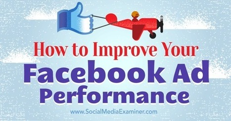 How to Improve Your Facebook Ad Performance : Social Media Examiner | web learning | Scoop.it