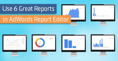 Use 6 Great Reports in AdWords Report Editor | Digital Brand Marketing | Scoop.it