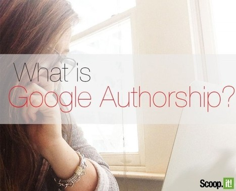What is Google Authorship? Tips and Resources | Social Marketing Strategy | Scoop.it