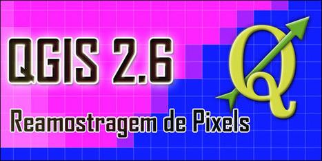 QGIS 2.6: Reamostragem de Pixels | Materiais didáticos: QGIS | Scoop.it