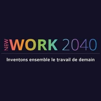 NewWork 2040 - Inventons ensemble le travail de demain ! | Engagement et motivation au travail | Scoop.it