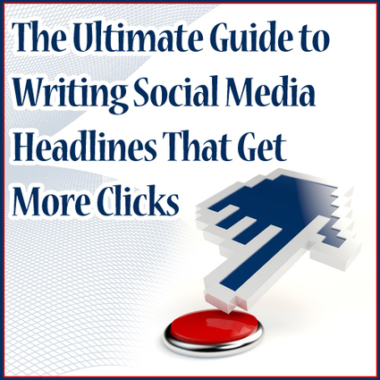 The Ultimate Guide to Writing Social Media Headlines That Get More Clicks   Online Copywriting Tips   Scoop.it