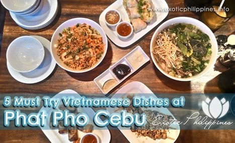 5 Must Try Vietnamese Dishes at Phat Pho - Exotic Philippines   Exotic Philippines   Scoop.it