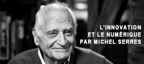 L'INNOVATION ET LE NUMÉRIQUE PAR MICHEL SERRES   Le Club des Elus Numériques   Innovationhits   Scoop.it
