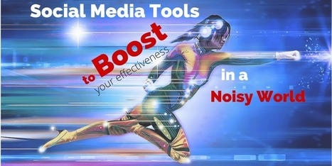 7 Social Media Tools to Boost Your Effectiveness in a Noisy World | digital marketing strategy | Scoop.it