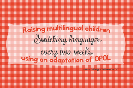 Raising multilingual children using an adaptation of OPOL: switching languages every two weeks | Spanish for Homeschooling | Scoop.it
