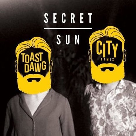 Secret Sun 'City' (ToastDawg remix) | DJ Toastdawg | Scoop.it