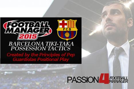Barcelona Tiki Taka Tactics   Football Manager 2015 Possession Tactic   Passion for Football Manager   Football Manager 2017   Scoop.it