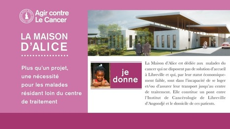 La Maison d'Alice - Agir Contre le Cancer - Initiatives pour les Femmes - Nos Initiatives - Fondation Sylvia Bongo Ondimba | Je, tu, il... nous ! | Scoop.it