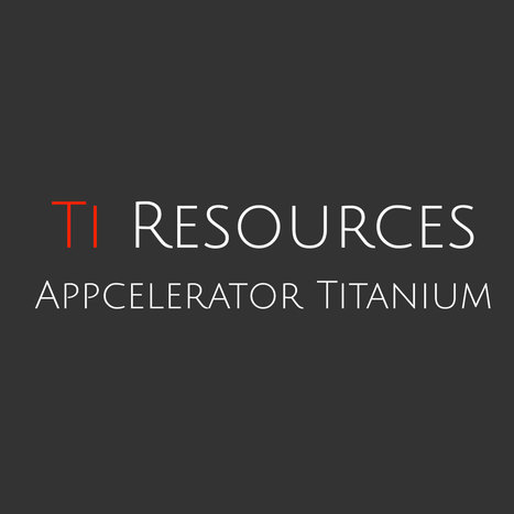 Appcelerator Titanium and Alloy Resources | html5, webapp, mobility, ibooks, bootstrap | Scoop.it