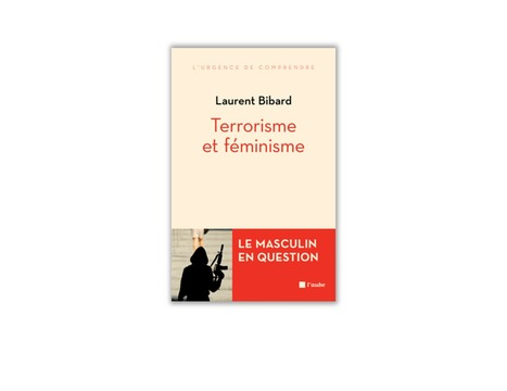 Terrorisme et Feminisme : le masculin en question - Laurent Bibard | ESSEC Latest Publications | Scoop.it