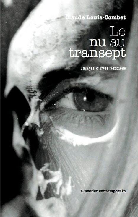 [à paraître le 7 novembre 2014  à l'Atelier contemporain]  Claude Louis-Combet, Le Nu au transept | TdF  |  Livres &  Littérature | Scoop.it