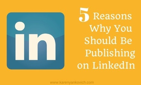 5 Reasons Why You Should be Publishing on LinkedIn | Online Marketing | Scoop.it