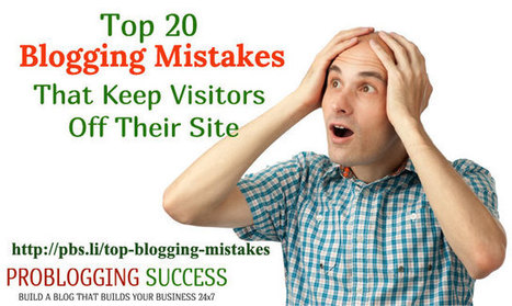 Top 20 Blogging Mistakes That Keep Visitors Off Their Site | Problogging Tips | Scoop.it