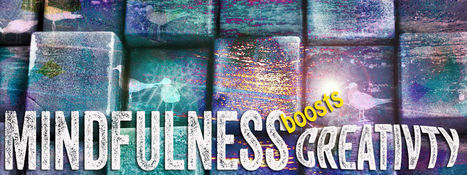 Mindfulness Boosts Creativity - At Work, Home and Play | Small Business On The Web | Scoop.it