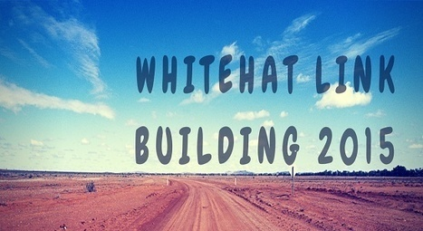 6 White Hat Link Building Strategies for 2015 | SEO | Scoop.it
