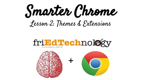 friEdTechnology: Smarter Chrome Lesson 2: Themes & Extensions (Video) | Web Tools in Education | Scoop.it