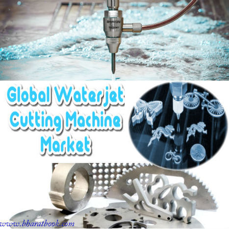 Global Waterjet Cutting Machine Market 2016-2020 - Bharat Book Bureau   Energy-Resources and Automation - manufacturing construction   Scoop.it