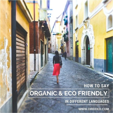 How to Say Organic & Eco-Friendly in Different Languages | Oreeko | Organic, Natural, Green, & Ethical | Scoop.it