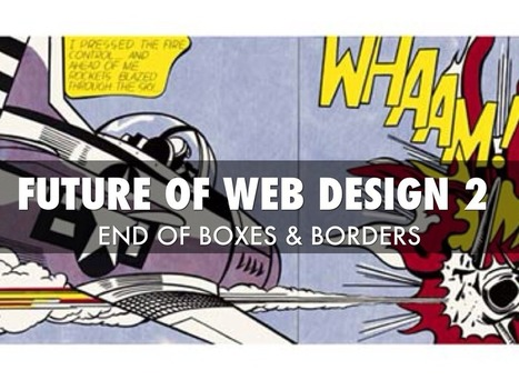 Future Of Web Design 2: End Of Boxes & Borders via @HaikuDeck | Design Revolution | Scoop.it
