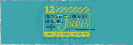 12 Authoritative Link Building Tactics for the Luxury Travel Industry - Business 2 Community   forum link building   Scoop.it