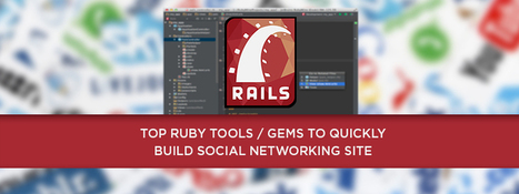 Top 10 Tools/Ruby Gems for Quickly Building Social Networking Sites - RailsCarma - Ruby on Rails Development Company specializing in Offshore Development - Bangalore, Qatar, California, Dallas, New... | Software Solutions | Scoop.it