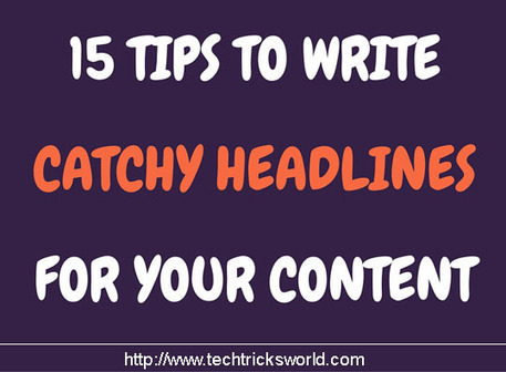 15 Tips To Write Catchy Headlines For Your Content | Tech @ Techtricksworld | Scoop.it