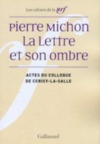 [parution] Pierre Michon, Actes du colloque de Cerisy-la-Salle, août 2009 | Poezibao | Scoop.it