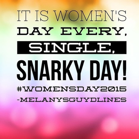 It Is International Women's Day Every, Single Snarky Day! | Social Media | Scoop.it