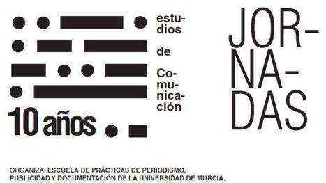 X Aniversario de los estudios de Comunicación en la Facultad de Comunicación y Documentación de la Universidad de Murcia | Index Murcia | Scoop.it
