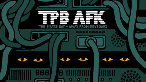 TPB AFK: The Pirate Bay Away From Keyboard | Open Internet | Scoop.it