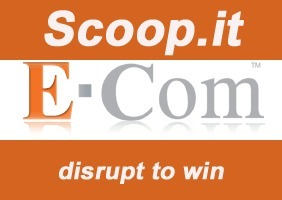 How Online Retailers Could Use Scoop.it To Disrupt & Win In 2014 | Ecom Revolution | Scoop.it