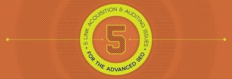 5 Link Acquisition and Auditing Issues for the Advanced SEO | Social Media, SEO, Mobile, Digital Marketing | Scoop.it