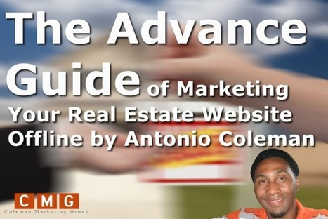 The Advance Guide of Marketing Your Real Estate Website Offline by Antonio Coleman | Coleman Marketing Group LLC | Local SEO Marketing | CMG | Online Marketing | Scoop.it