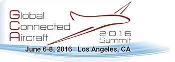 2016 Global Connected Aircraft Summit: June 6th - 8th in Los Angeles, CA | Space Conference News | Scoop.it