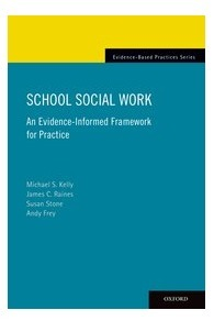 School Social Work: An Evidence-Informed Framework for Practice - Michael Kelly; James Raines; Susan Stone; Andy Frey - Oxford University Press | Evidenced Based SSW Practice | Scoop.it